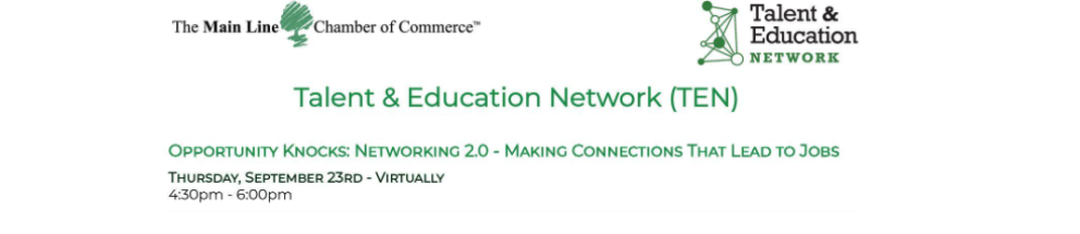 The Main Line Chamber of Commerce. Talent and Education Network (TEN). Opportunity Knocks: What Employers Want. Tues. Nov. 18th-virtually. 4:30-6:00pm.